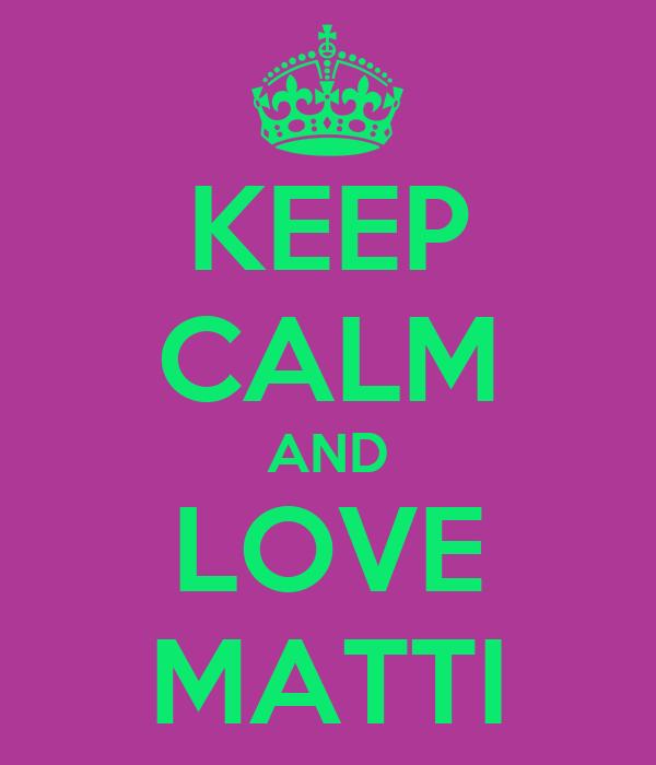 KEEP CALM AND LOVE MATTI