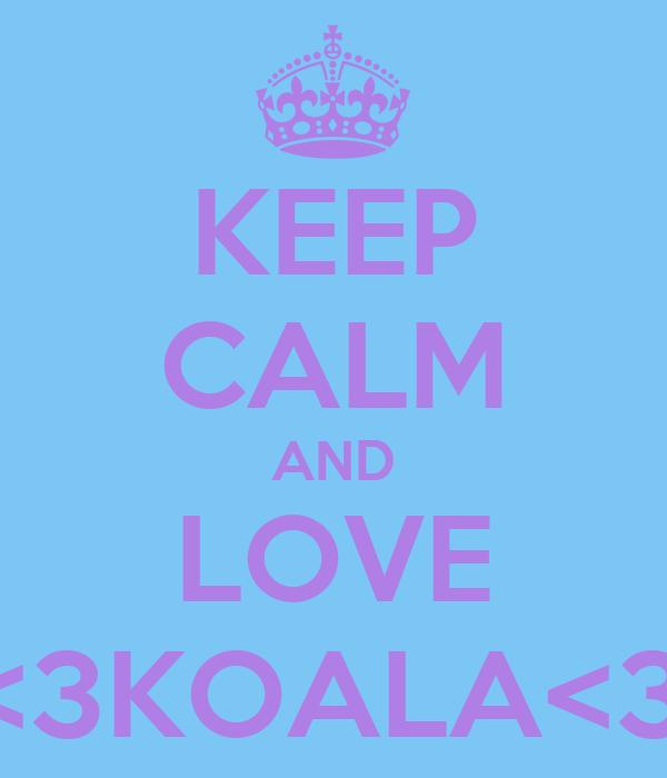 KEEP CALM AND LOVE MATTIA<3KOALA<3FIONA.∞