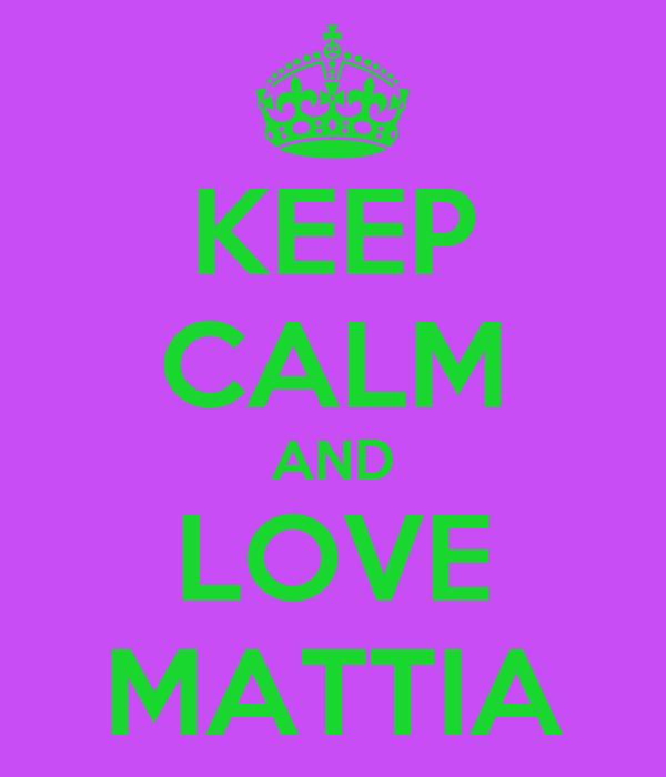 KEEP CALM AND LOVE MATTIA