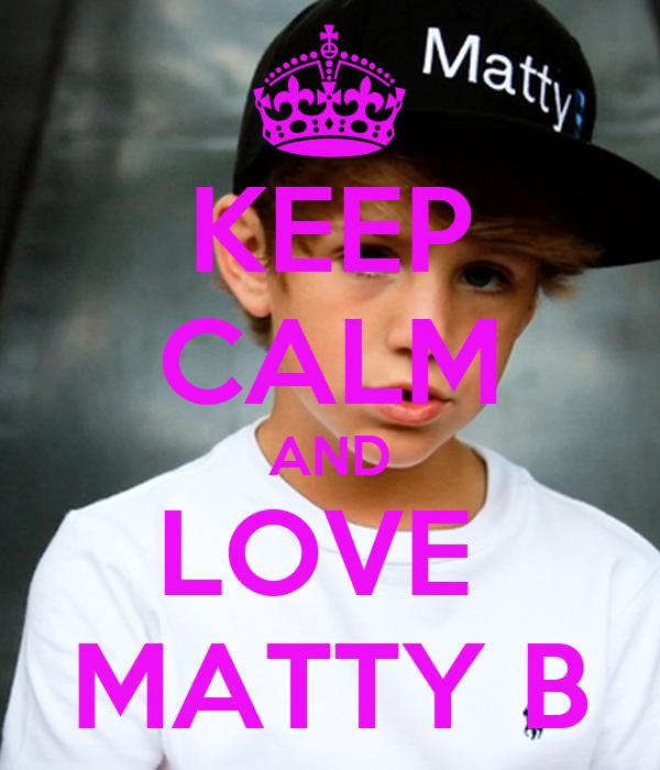 KEEP CALM AND LOVE  MATTY B