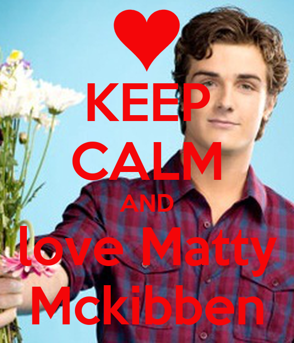 KEEP CALM AND love Matty Mckibben