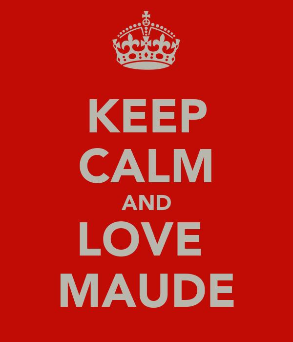 KEEP CALM AND LOVE  MAUDE