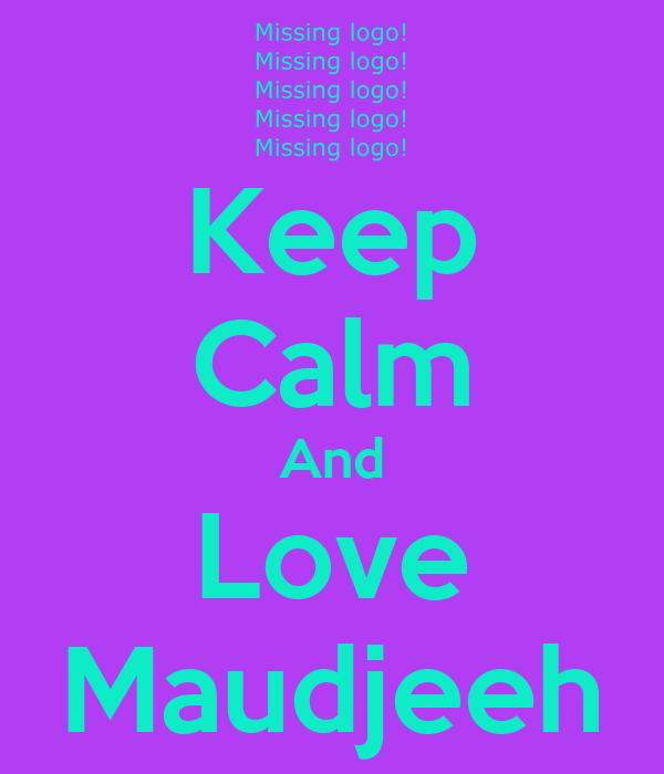 Keep Calm And Love Maudjeeh