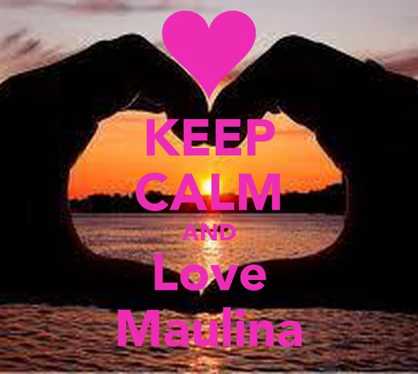 KEEP CALM AND Love Maulina