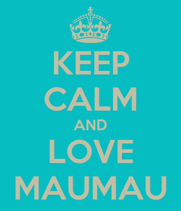 KEEP CALM AND LOVE MAUMAU