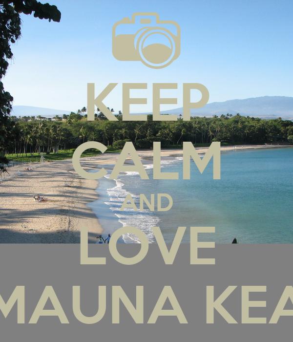 KEEP CALM AND LOVE MAUNA KEA