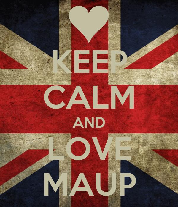KEEP CALM AND LOVE MAUP