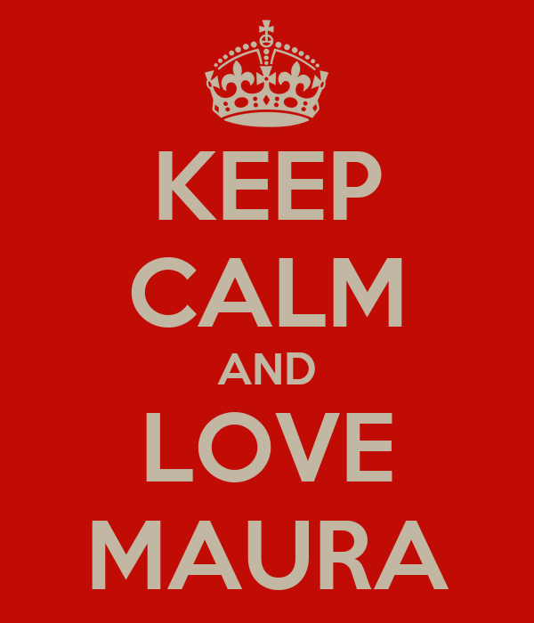 KEEP CALM AND LOVE MAURA
