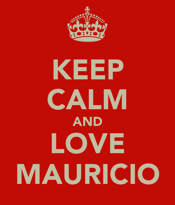 KEEP CALM AND LOVE MAURICIO