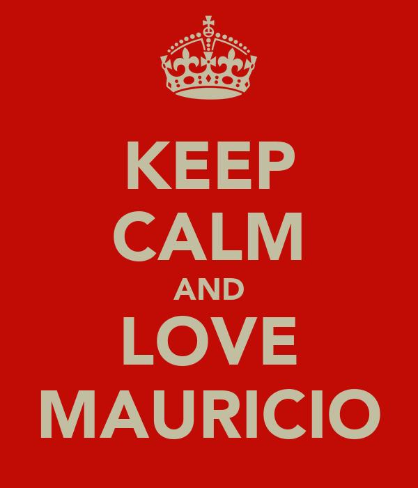 KEEP CALM AND LOVE MAURICIO