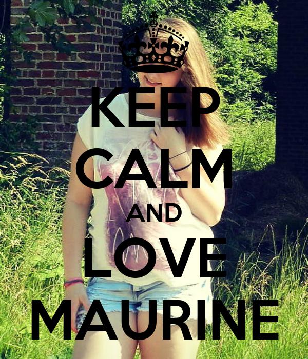 KEEP CALM AND LOVE MAURINE