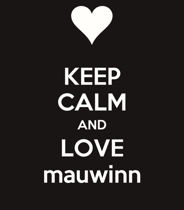 KEEP CALM AND LOVE mauwinn