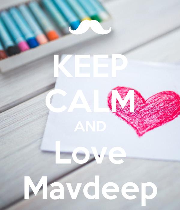KEEP CALM AND Love Mavdeep