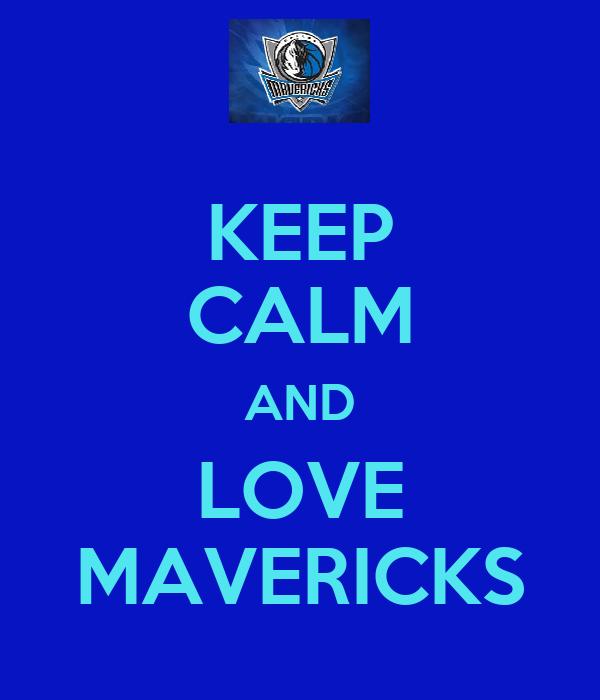 KEEP CALM AND LOVE MAVERICKS