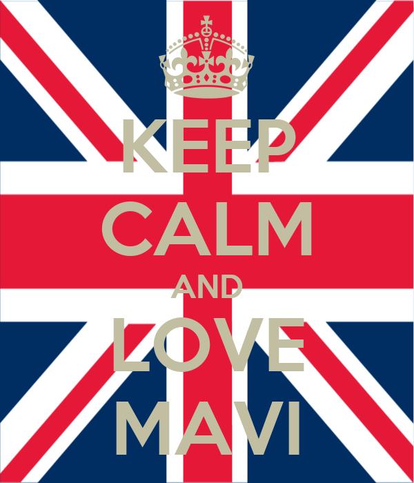 KEEP CALM AND LOVE MAVI