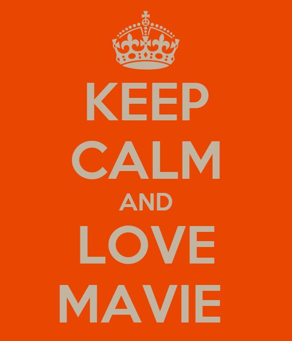 KEEP CALM AND LOVE MAVIE