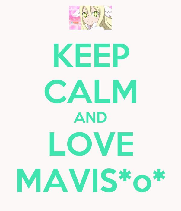 KEEP CALM AND LOVE MAVIS*o*