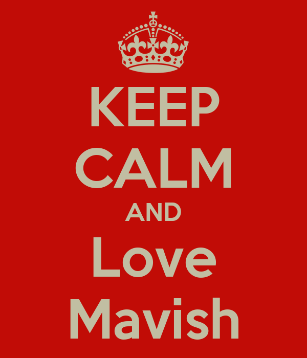KEEP CALM AND Love Mavish