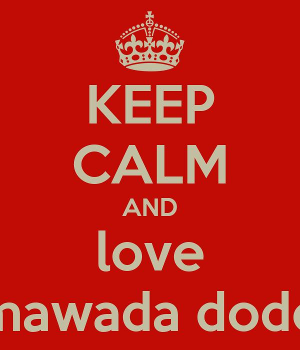 KEEP CALM AND love mawada dode