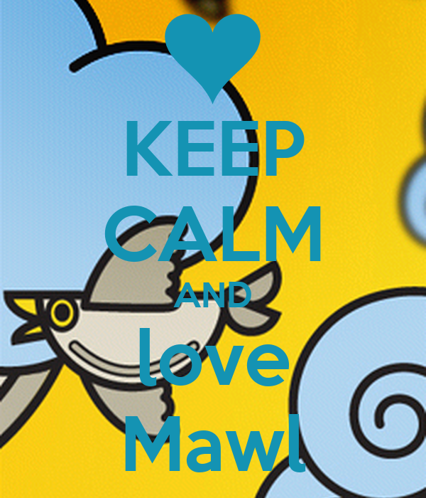 KEEP CALM AND love Mawl