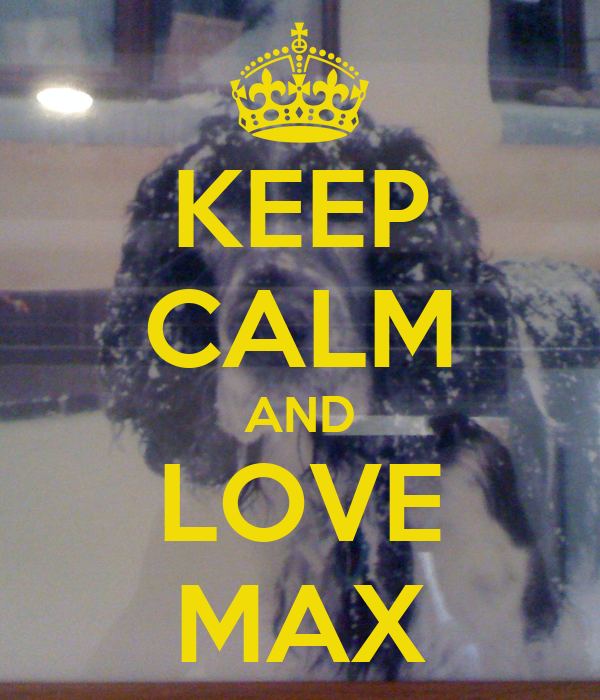 KEEP CALM AND LOVE MAX