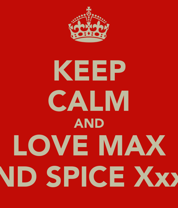 KEEP CALM AND LOVE MAX AND SPICE XxxX