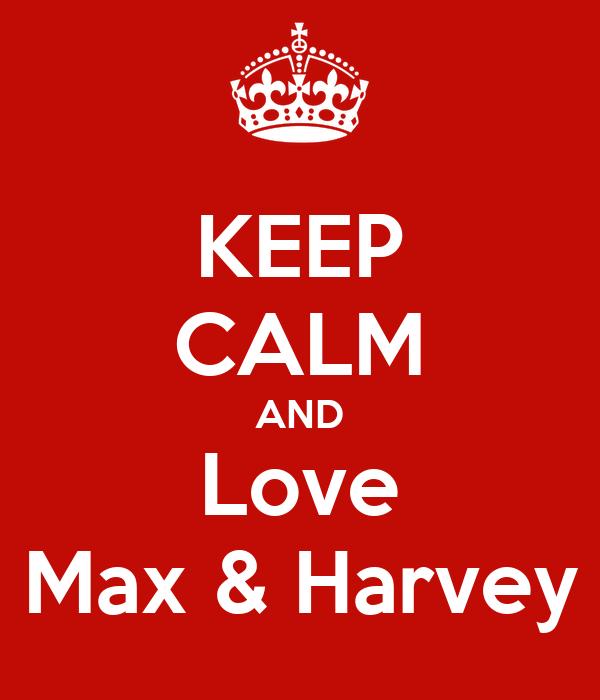 KEEP CALM AND Love Max & Harvey