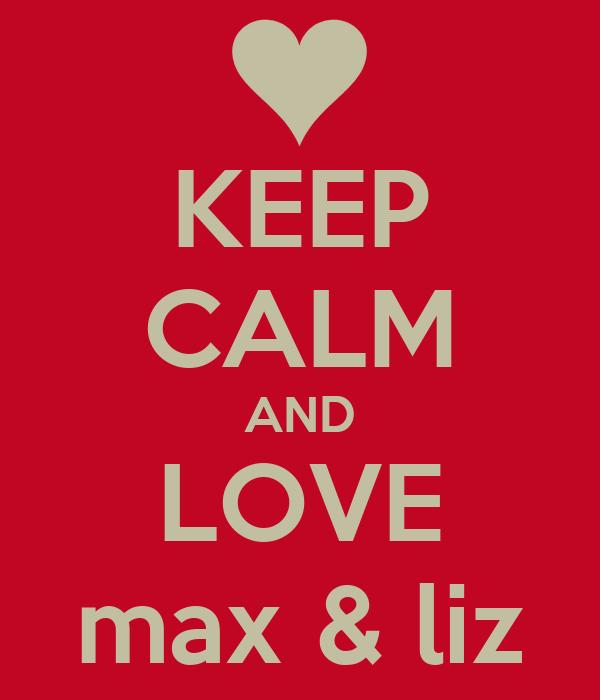 KEEP CALM AND LOVE max & liz