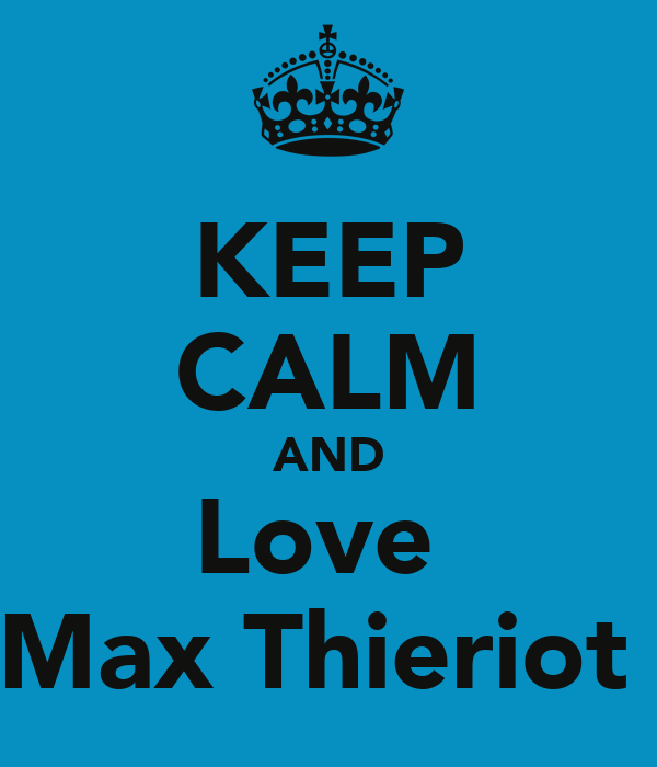KEEP CALM AND Love  Max Thieriot