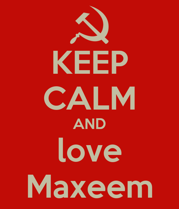 KEEP CALM AND love Maxeem
