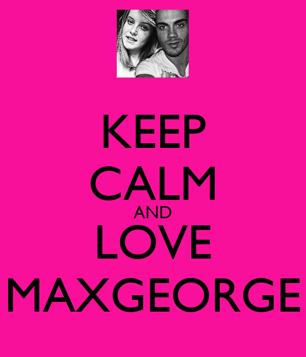 KEEP CALM AND LOVE MAXGEORGE