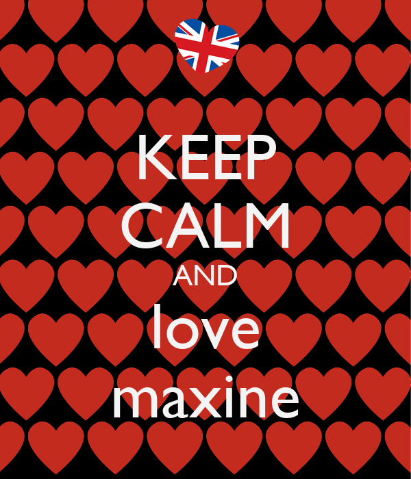 KEEP CALM AND love maxine
