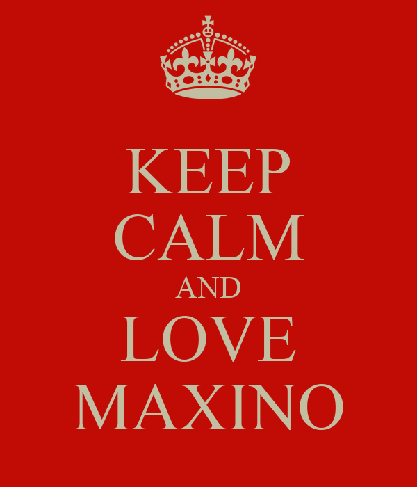 KEEP CALM AND LOVE MAXINO