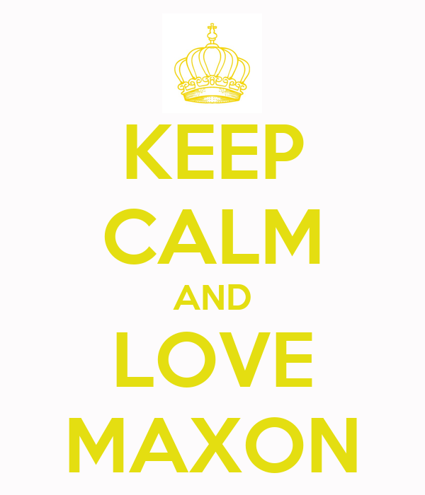 KEEP CALM AND LOVE MAXON