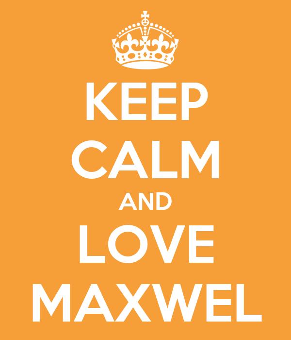 KEEP CALM AND LOVE MAXWEL
