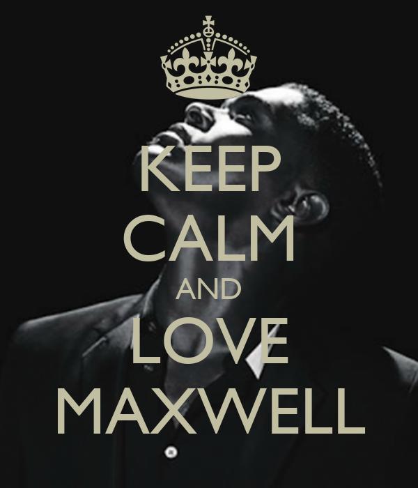 KEEP CALM AND LOVE MAXWELL