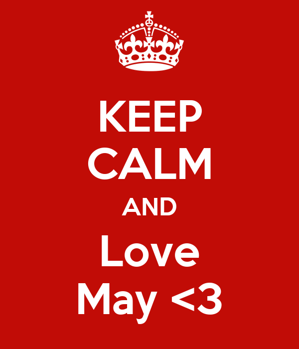 KEEP CALM AND Love May <3