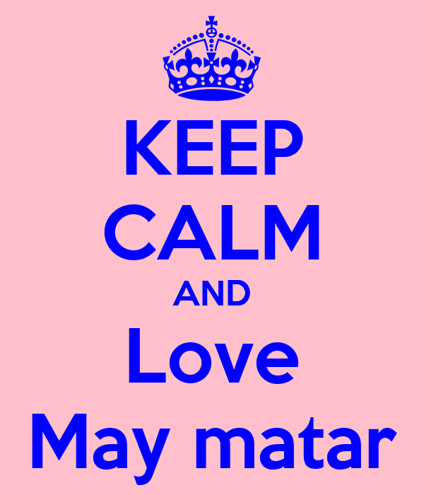 KEEP CALM AND Love May matar