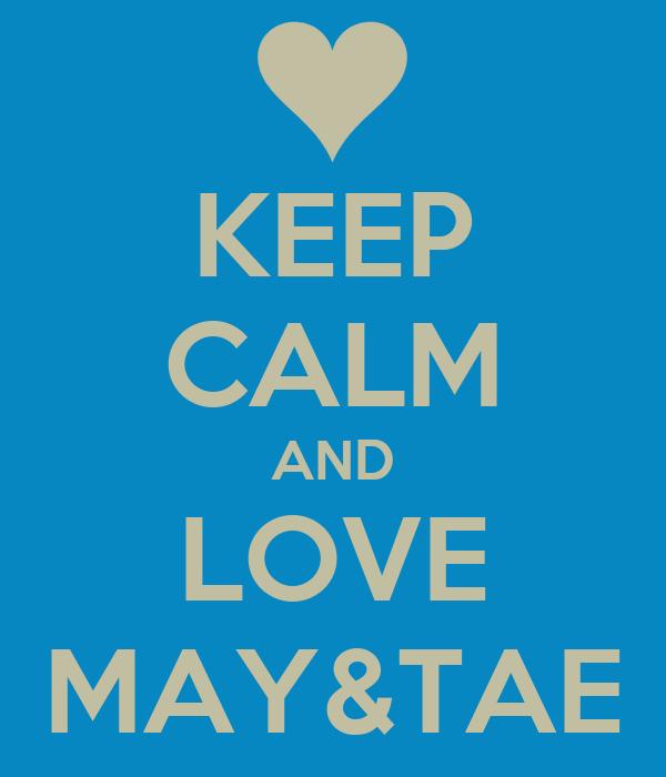 KEEP CALM AND LOVE MAY&TAE