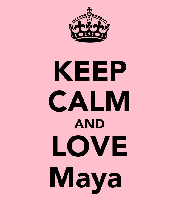 KEEP CALM AND LOVE Maya