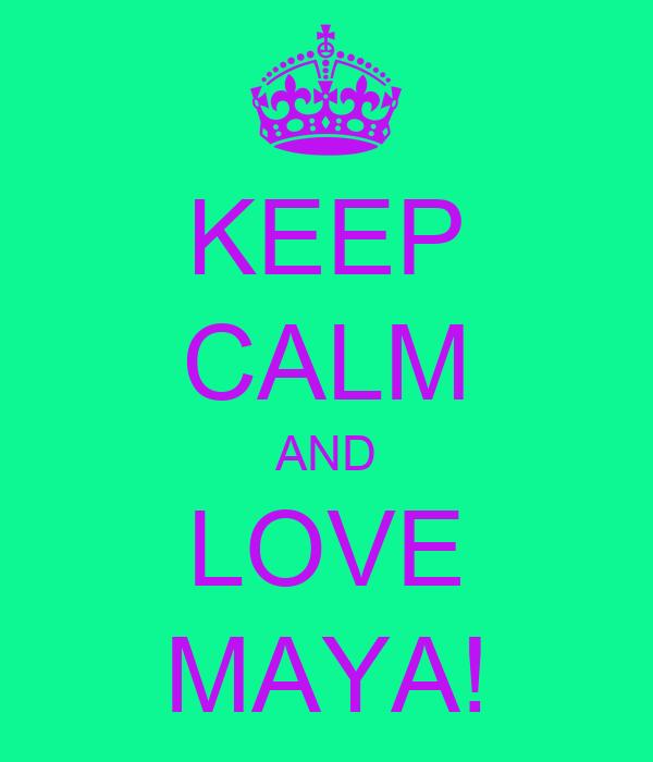 KEEP CALM AND LOVE MAYA!