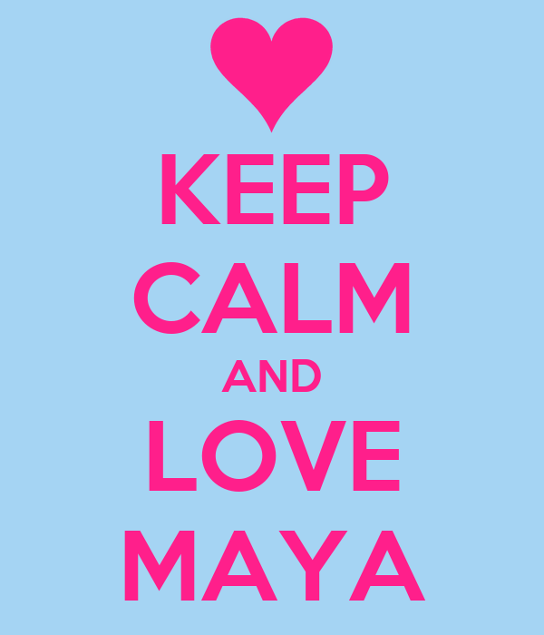 KEEP CALM AND LOVE MAYA