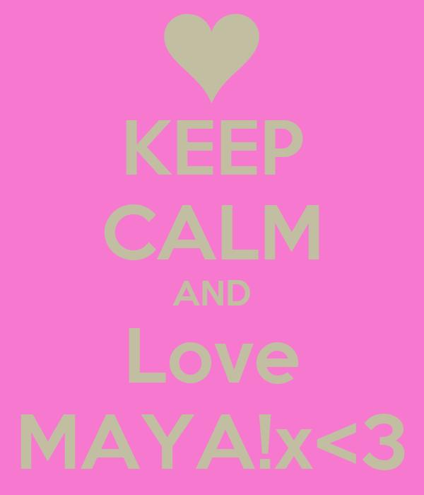 KEEP CALM AND Love MAYA!x<3