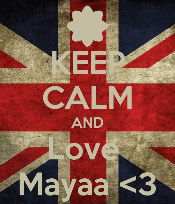 KEEP CALM AND Love  Mayaa <3