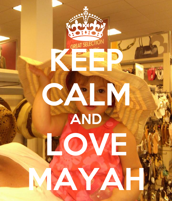 KEEP CALM AND LOVE MAYAH