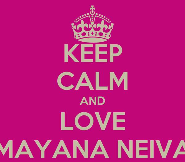 KEEP CALM AND LOVE MAYANA NEIVA