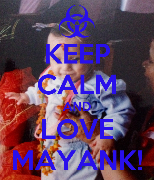 KEEP CALM AND LOVE MAYANK!