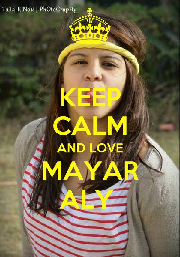 KEEP CALM AND LOVE MAYAR ALY