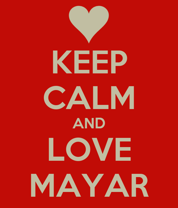 KEEP CALM AND LOVE MAYAR