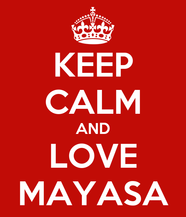 KEEP CALM AND LOVE MAYASA